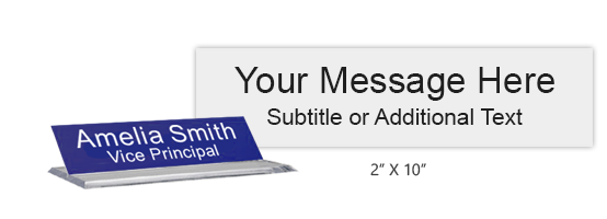 Customize this 2 x 10 desk sign with up to 2 lines of text or artwork. Available in 25 color combinations. Clear base included. Orders over $45 ship free!