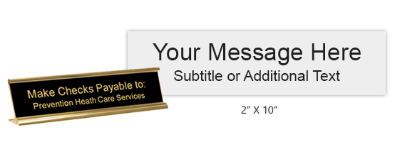 Personalize this 2 x 10 engraved desk sign with up to 2 lines of text or artwork. Gold desk holder included. Available in 25 colors. Orders over $45 ship free!