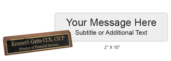 Customize this 2 x 10 desk sign with up to 2 lines of text or artwork. Includes a walnut easel base and choice of 25 colors. Ships free in 1-2 business days!