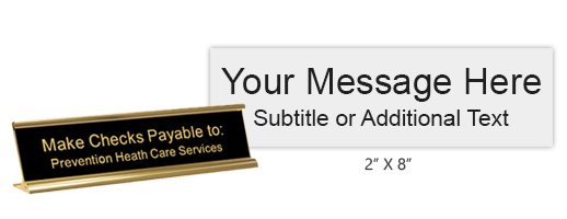 Customize this 2 x 8 engraved desk sign with up to 2 lines of text or artwork. Gold desk holder included. Available in 25 color combinations. Ships free in 1-2 business days!