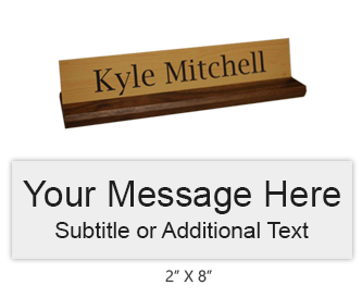 Customize this 2 x 8 desk sign with up to 2 lines of engraved text or artwork. Includes a walnut base and 25 color choices. Ships free in 1-2 business days!